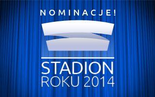 Stadion Roku 2014: Nominacje czas zacząć!