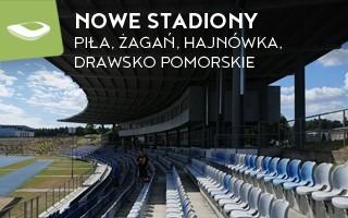 Nowe stadiony: Piła, Żagań, Hajnówka i Drawsko Pomorskie